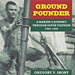 Ground Pounder: A Marine's Journey Through South Vietnam, 1968-1969: North Texas Military Biography and Memoir Series | Gregory V. Short