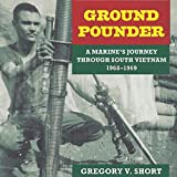 Ground Pounder: A Marine's Journey Through South Vietnam, 1968-1969: North Texas Military Biography and Memoir Series