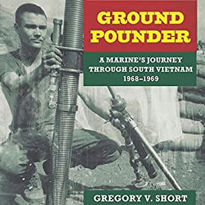 Ground Pounder: A Marine's Journey Through South Vietnam, 1968-1969 Audiobook