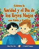 Celebra La Navidad Y El Dia De Los Reyes Magos Con Pablo Y Carlitos / Celebrate Christmas and Three Kings Day With Pablo and Carlitos (Cuentos Para Celebrar / Stories to Celebrate) (Spanish Edition)