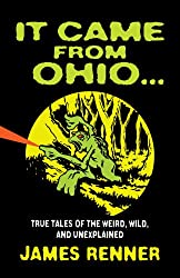 It Came from Ohio . . . True Tales of the Weird, Wild, and Unexplained