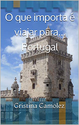 O que importa é viajar para... Portugal (O que importa é viajar! Livro 1) por [Camolez, Cristina]
