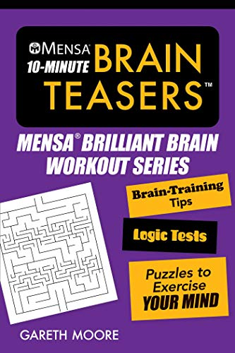 Brilliant Brain Games - Mensa® 10-Minute Brain Teasers: Brain-Training Tips, Logic Tests, and Puzzles to Exercise Your Mind (Mensa® Brilliant Brain Workouts)