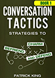 Conversation Tactics: Strategies to Charm, Befriend, and Defend (Book 1) (Conversation Tactics for Better Relationships)