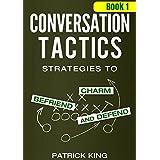 Conversation Tactics: Strategies to Charm, Befriend, and Defend (Book 1) (Conversation Tactics for Better Relationships)