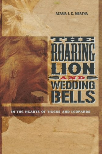 The Roaring Lion and Wedding Bells: in the Hearts of Tigers & Leopards PDF