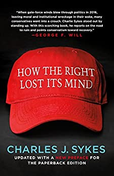 How the right lost its mind by Charles Sykes