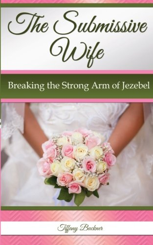 The Submissive Wife: Breaking the Strong Arm of Jezebel