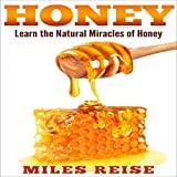 Honey: Learn the Natural Miracles of Honey, Including Acne Removal, Dandruff Removal, and Overall Immunity Boost!