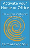 Activate your Home or Office: For Success and Money with Feng Shui (Activate your Home or Office For Success Book 1)