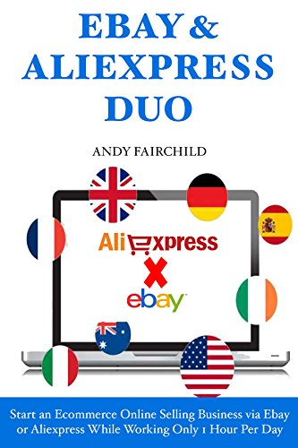 Ebay Aliexpress Duo: Start an Ecommerce Online Selling Business via Ebay or Aliexpress While Working Only 1 Hour Per Day ()