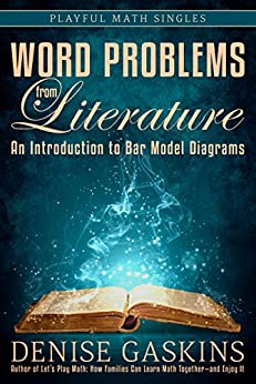 Word Problems from Literature: An Introduction to Bar Model Diagrams (Playful Math Singles) by [Gaskins, Denise]