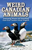 Weird Canadian Animals, Wendy Pirk, 1897278527