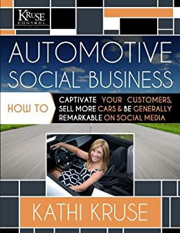 Automotive Social Business: How to Captivate Your Customers, Sell More Cars and Be Generally Remarkable on Social Media by [Kruse, Kathi]