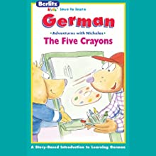 The Five Crayons: Berltiz Kids German, Adventures with Nicholas Audiobook by  Berlitz Narrated by  Berlitz