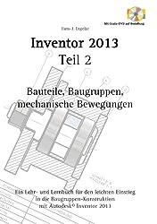 Inventor 2013 Teil 2: Bauteile, Baugruppen, mechanische Bewegungen