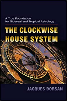 Book Clockwise House System: A True Foundation for Sidereal and Tropical Astrology by Jacques Dorsan (2011-06-01)