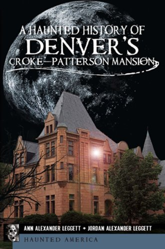 A Haunted History of Denver's Croke-Patterson Mansion (Haunted America) (Capitol Co State Denver)