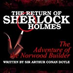 The Return of Sherlock Holmes: The Adventure of the Norwood Builder | Sir Arthur Conan Doyle