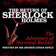The Return of Sherlock Holmes: The Adventure of the Norwood Builder Audiobook by Sir Arthur Conan Doyle Narrated by T. Sanders, Kaz Wilbur