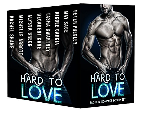 Hard to Love: (Multi Author Box Set) Bad Boy Romance Boxed Set by [Sage, May, Garcia, Nicole, Gwartney, Tasha, Kane, Decadent, Breck, Alyssa, Abbott, Michelle, Shane, Rachel, Presley, Peter, Presley, Piper]