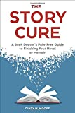 "Dinty W. Moore, ""The Story Cure: A Book Doctor's Pain-Free Guide to Finishing your Novel or Memoir"" (Ten Speed Press, 2016)"