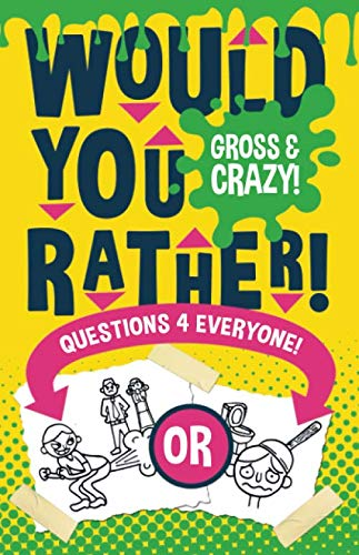 Would You Rather Questions 4 Everyone!: Gross & Crazy Edition! Hilariously funny would you rather questions for kids, adults, teens, boys, and girls who love joke books! (Funny Knock Knock Jokes For Adults Dirty)