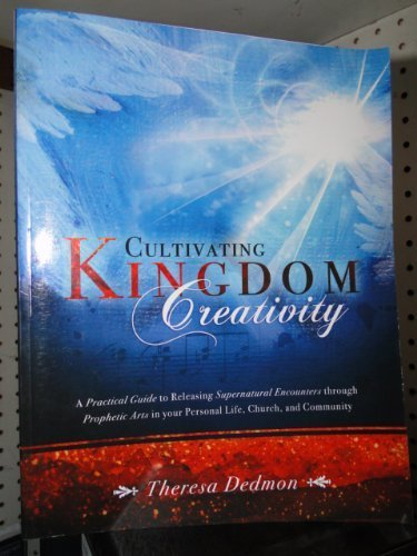 Cultivating Kingdom Creativity by Theresa Dedmon (2009-05-04)