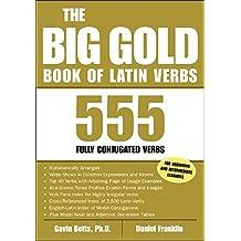 The Big Gold Book of Latin Verbs: 555 Verbs Fully Conjugated (Big Book of Verbs Series)