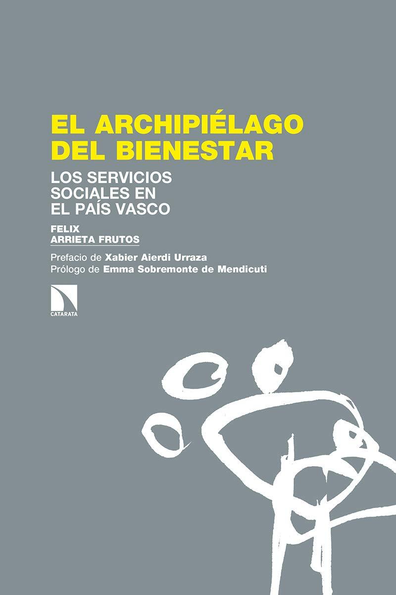 El archipiélago del bienestar: Los servicios sociales en el País Vasco: 268 Investigación y Debate: Amazon.es: Arrieta Frutos, Felix: Libros