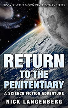 Return to the Penitentiary: A Science Fiction Adventure (The Moon Penitentiary Series Book 3) by [Langenberg, Nick]