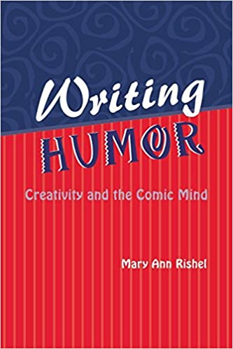 amazoncom writing humor creativity and the comic mind humor in  amazoncom writing humor creativity and the comic mind humor in life and  letters series  mary ann rishel books
