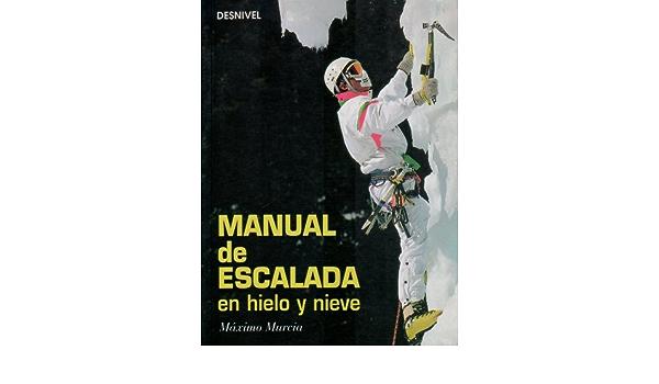 Manual de escalada en hielo y nieve: Amazon.es: Maximo Murcia ...
