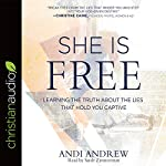 She Is Free: Learning the Truth About the Lies That Hold You Captive | Andi Andrew