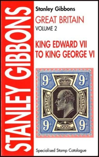 - Stanley Gibbons Great Britain Specialised Stamp Catalogue: King Edward VII to King George VI (v. 2)