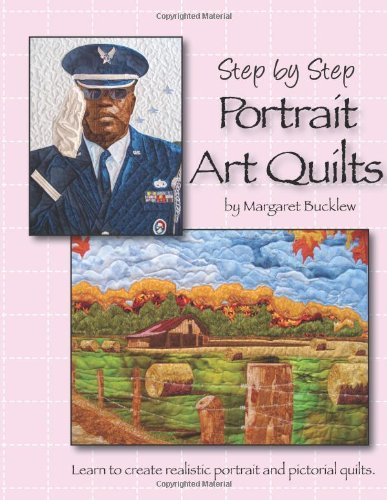 Step by Step Portrait Art Quilts: Learn to Create Realistic Portrait and Pictorial Quilts ebook