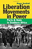 Liberation Movements in Power : Party and State in Southern Africa, Southall, Roger, 1847010660