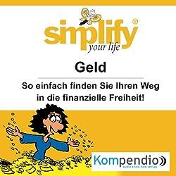 Simplify your life - Geld: So einfach finden Sie Ihren Weg in die finanzielle Freiheit!