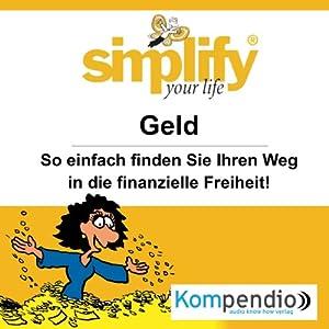 Simplify your life - Geld: So einfach finden Sie Ihren Weg in die finanzielle Freiheit! Hörbuch