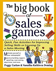 The Big Book of Sales Games: Quick, Fun Activities for Improving Selling Skills or Livening Up a Sales Meeting
