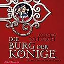 Die Burg der Könige Audiobook by Oliver Pötzsch Narrated by Johannes Steck