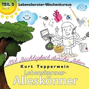 Lebensberater-Wochenkursus: Mit Leichtigkeit durchs Leben (Lebenskenner-Alleskönner 5) Hörbuch
