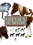 Tous les chevaux du monde. Près de 570 races et types décrits et illustrés