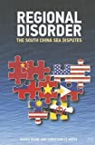Regional Disorder : The South China Sea Disputes, Raine, Sarah and Le Mière, Christian, 0415702623