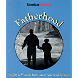 Fatherhood: Insight & Wisdom from Great American Fathers
