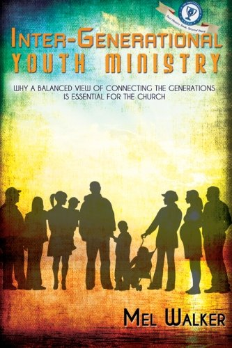 Read Online Inter-Generational Youth Ministry: Why a Balanced View of Connecting the Generations is Essential for the Church pdf epub