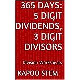 365 Division Worksheets with 5-Digit Dividends, 3-Digit Divisors: Math Practice Workbook (365 Days Math Division Series 12)