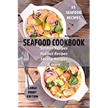 Seafood Cookbook - 55 Seafood Recipes: Salmon Recipes - Halibut Recipes - Shrimp Recipes - & More (Large Print Recipes 1)