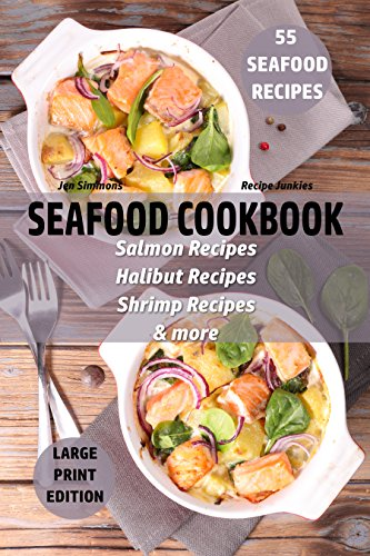 Seafood Cookbook - 55 Seafood Recipes: Salmon Recipes - Halibut Recipes - Shrimp Recipes - & More (Large Print Recipes 1) by Jen Simmons, Recipe Junkies