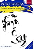Voiceworks 2: A Further Handbook for Singing